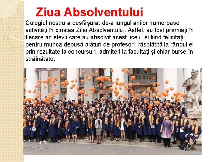Ziua Absolventului Colegiul nostru a desfășurat de-a lungul anilor numeroase activități în cinstea Zilei