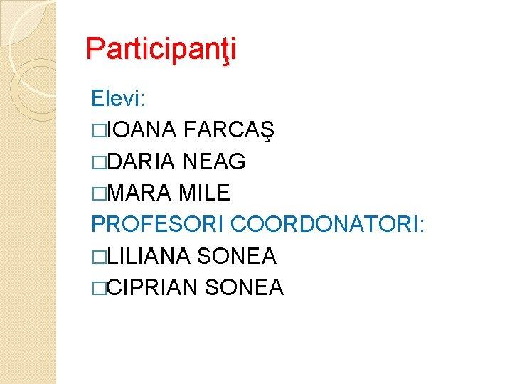 Participanţi Elevi: �IOANA FARCAŞ �DARIA NEAG �MARA MILE PROFESORI COORDONATORI: �LILIANA SONEA �CIPRIAN SONEA