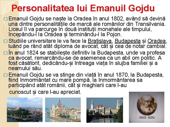 Personalitatea lui Emanuil Gojdu � Emanuil Gojdu se naște la Oradea în anul 1802,