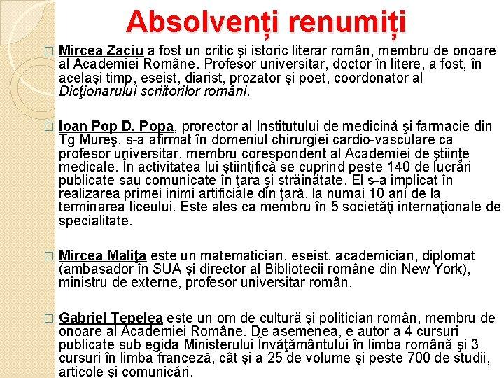 Absolvenți renumiți � Mircea Zaciu a fost un critic şi istoric literar român, membru
