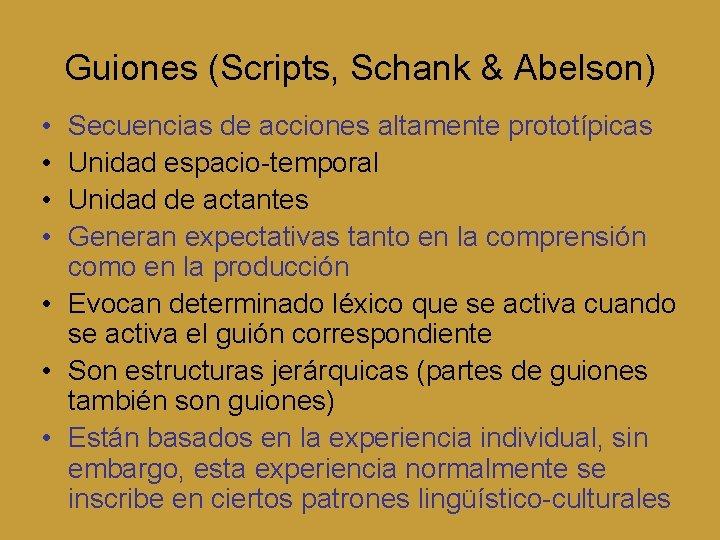 Guiones (Scripts, Schank & Abelson) • • Secuencias de acciones altamente prototípicas Unidad espacio-temporal