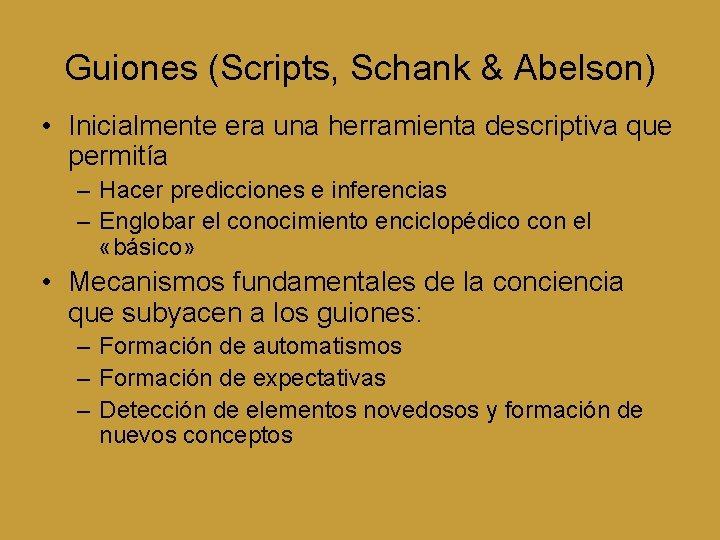 Guiones (Scripts, Schank & Abelson) • Inicialmente era una herramienta descriptiva que permitía –