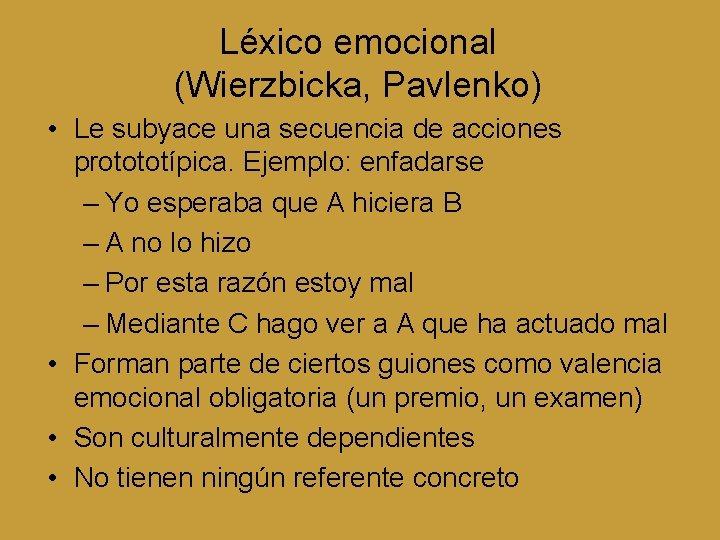 Léxico emocional (Wierzbicka, Pavlenko) • Le subyace una secuencia de acciones protototípica. Ejemplo: enfadarse