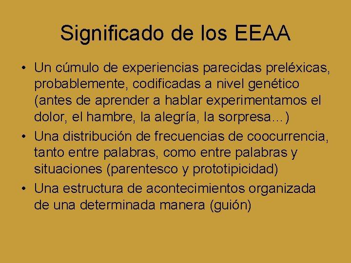 Significado de los EEAA • Un cúmulo de experiencias parecidas preléxicas, probablemente, codificadas a