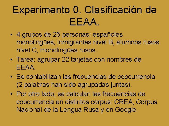 Experimento 0. Clasificación de EEAA. • 4 grupos de 25 personas: españoles monolingües, inmigrantes