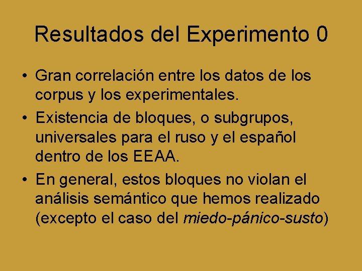 Resultados del Experimento 0 • Gran correlación entre los datos de los corpus y