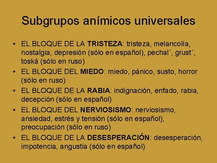 Subgrupos anímicos universales • EL BLOQUE DE LA TRISTEZA: tristeza, melancolía, nostalgia, depresión (sólo