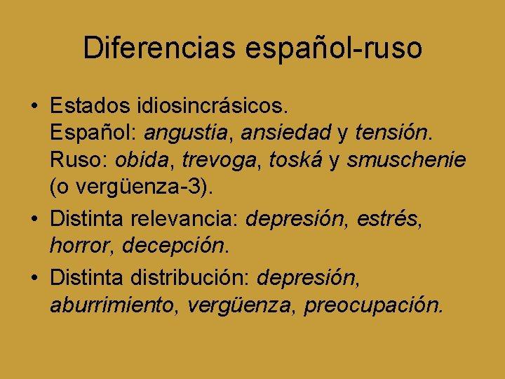 Diferencias español-ruso • Estados idiosincrásicos. Español: angustia, ansiedad y tensión. Ruso: obida, trevoga, toská