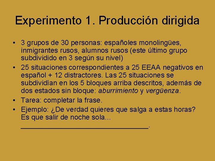 Experimento 1. Producción dirigida • 3 grupos de 30 personas: españoles monolingües, inmigrantes rusos,