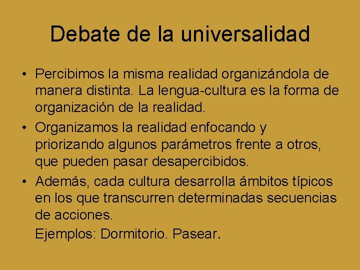 Debate de la universalidad • Percibimos la misma realidad organizándola de manera distinta. La