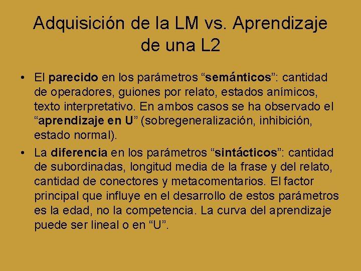 Adquisición de la LM vs. Aprendizaje de una L 2 • El parecido en