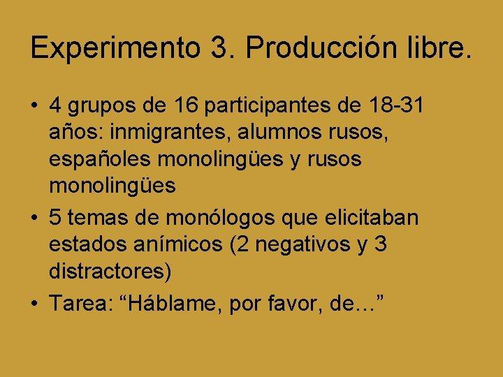 Experimento 3. Producción libre. • 4 grupos de 16 participantes de 18 -31 años: