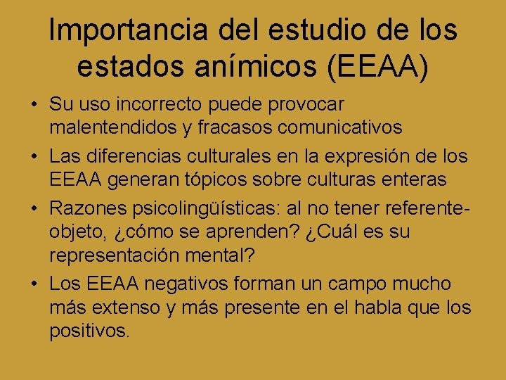 Importancia del estudio de los estados anímicos (EEAA) • Su uso incorrecto puede provocar