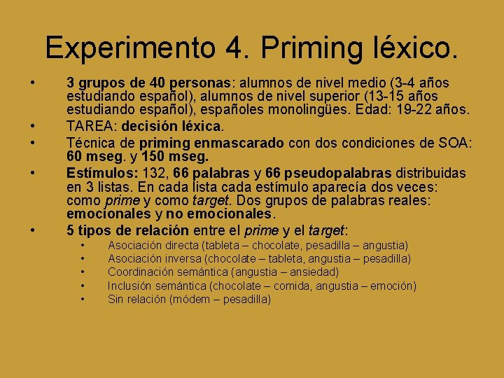 Experimento 4. Priming léxico. • • • 3 grupos de 40 personas: alumnos de