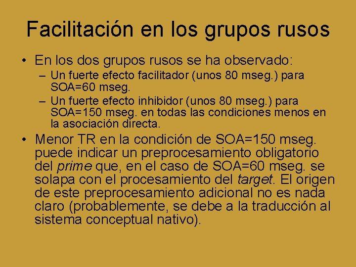 Facilitación en los grupos rusos • En los dos grupos rusos se ha observado: