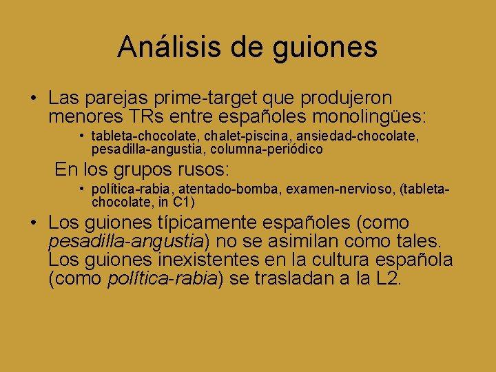 Análisis de guiones • Las parejas prime-target que produjeron menores TRs entre españoles monolingües: