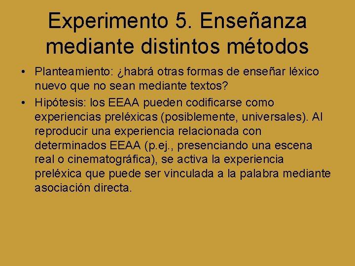 Experimento 5. Enseñanza mediante distintos métodos • Planteamiento: ¿habrá otras formas de enseñar léxico