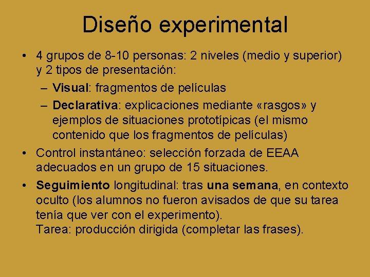 Diseño experimental • 4 grupos de 8 -10 personas: 2 niveles (medio y superior)