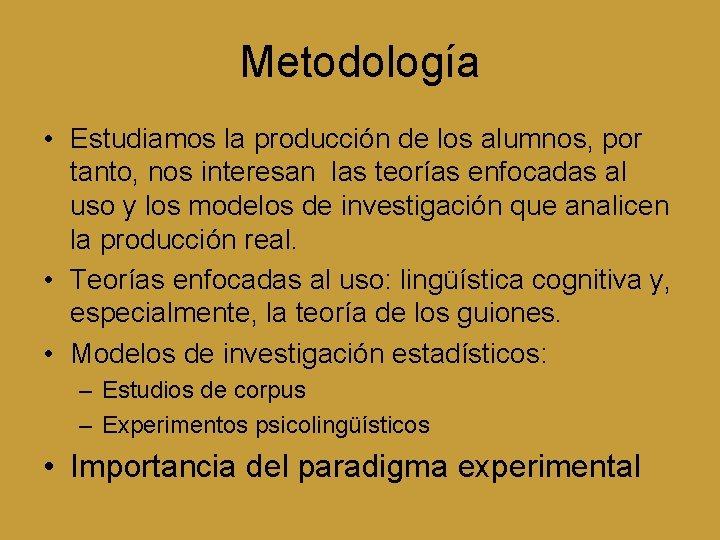 Metodología • Estudiamos la producción de los alumnos, por tanto, nos interesan las teorías