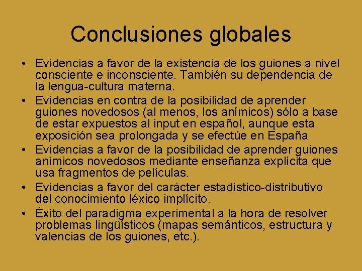 Conclusiones globales • Evidencias a favor de la existencia de los guiones a nivel