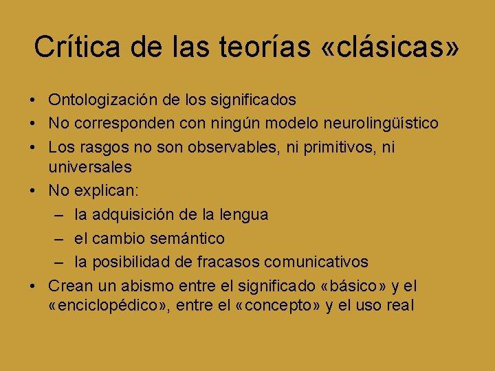 Crítica de las teorías «clásicas» • Ontologización de los significados • No corresponden con