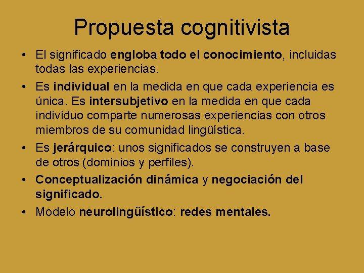 Propuesta cognitivista • El significado engloba todo el conocimiento, incluidas todas las experiencias. •