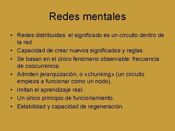 Redes mentales • Redes distribuidas: el significado es un circuito dentro de la red.