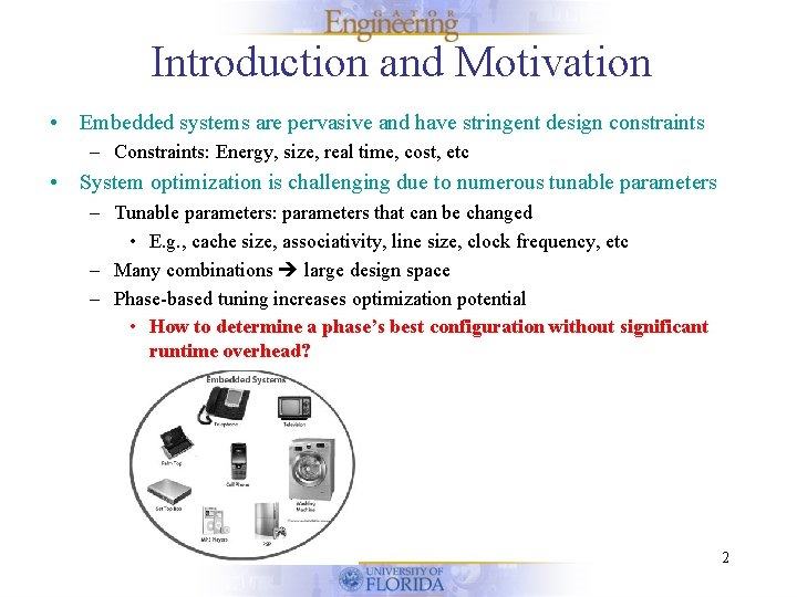 Introduction and Motivation • Embedded systems are pervasive and have stringent design constraints –