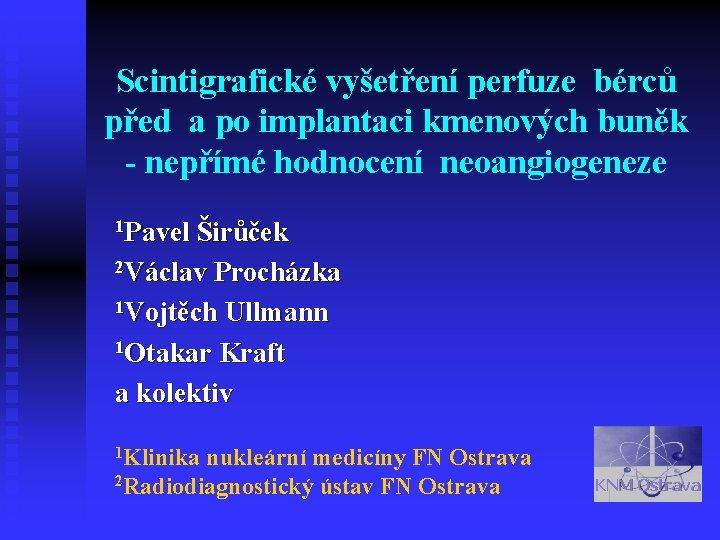 Scintigrafické vyšetření perfuze bérců před a po implantaci kmenových buněk - nepřímé hodnocení neoangiogeneze