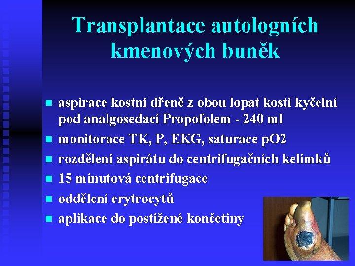 Transplantace autologních kmenových buněk n n n aspirace kostní dřeně z obou lopat kosti