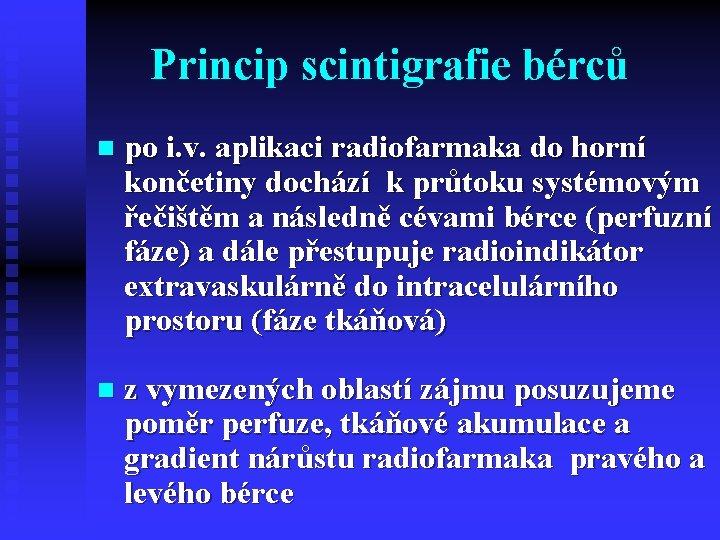 Princip scintigrafie bérců n po i. v. aplikaci radiofarmaka do horní končetiny dochází k