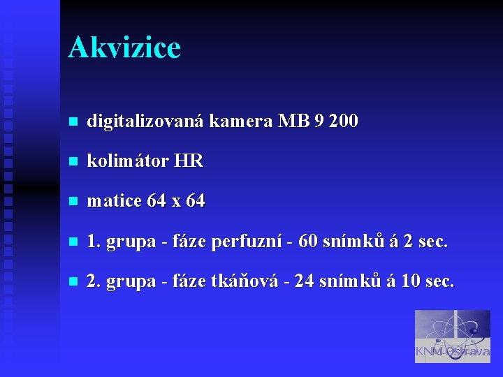 Akvizice n digitalizovaná kamera MB 9 200 n kolimátor HR n matice 64 x