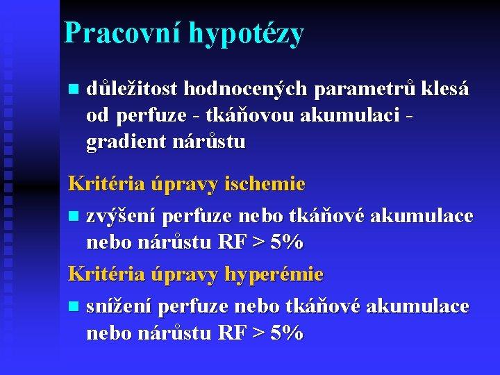 Pracovní hypotézy n důležitost hodnocených parametrů klesá od perfuze - tkáňovou akumulaci - gradient