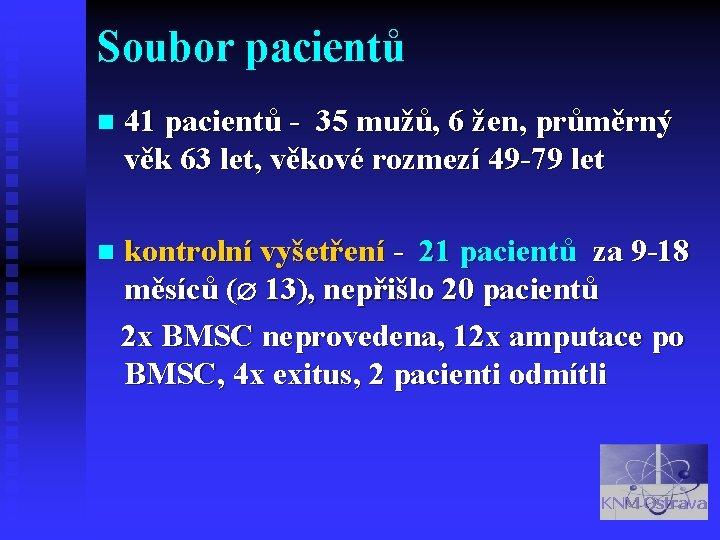Soubor pacientů n 41 pacientů - 35 mužů, 6 žen, průměrný věk 63 let,