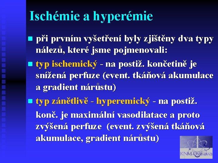 Ischémie a hyperémie při prvním vyšetření byly zjištěny dva typy nálezů, které jsme pojmenovali: