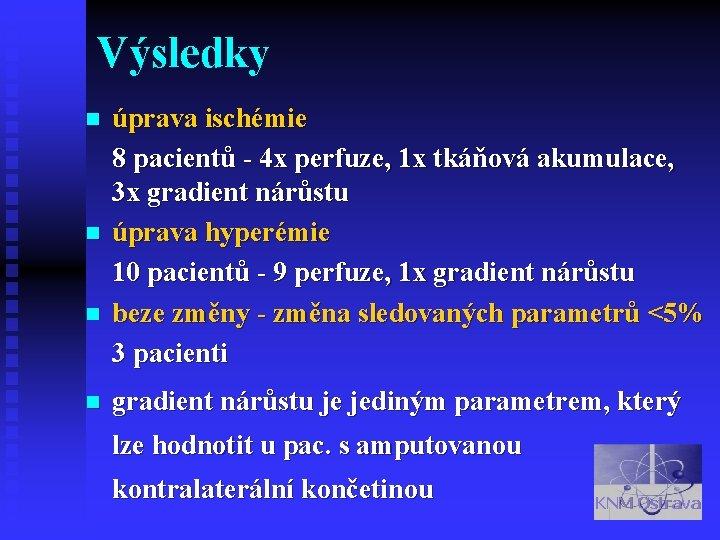 Výsledky n n úprava ischémie 8 pacientů - 4 x perfuze, 1 x tkáňová