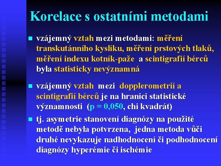 Korelace s ostatními metodami n vzájemný vztah mezi metodami: měření transkutánního kyslíku, měření prstových