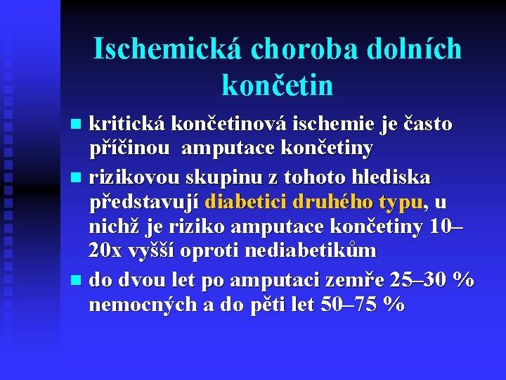 Ischemická choroba dolních končetin kritická končetinová ischemie je často příčinou amputace končetiny n rizikovou