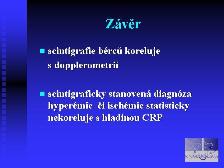 Závěr n scintigrafie bérců koreluje s dopplerometrií n scintigraficky stanovená diagnóza hyperémie či ischémie