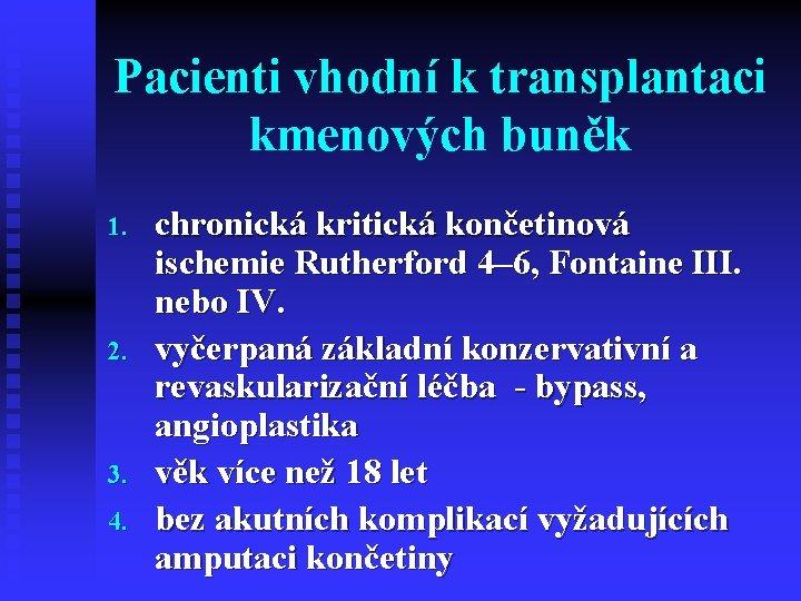 Pacienti vhodní k transplantaci kmenových buněk 1. 2. 3. 4. chronická kritická končetinová ischemie