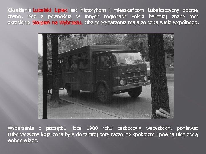 Określenie Lubelski Lipiec jest historykom i mieszkańcom Lubelszczyzny dobrze znane, lecz z pewnością w