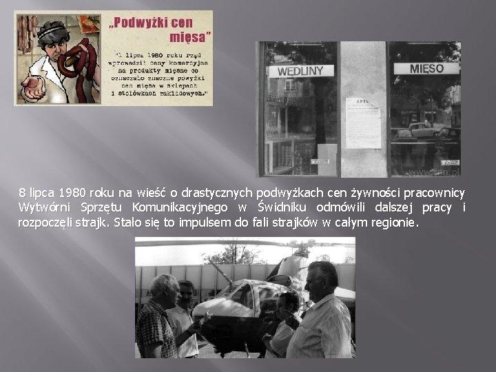 8 lipca 1980 roku na wieść o drastycznych podwyżkach cen żywności pracownicy Wytwórni Sprzętu