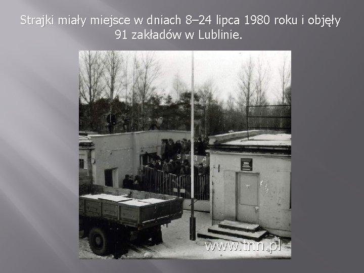 Strajki miały miejsce w dniach 8– 24 lipca 1980 roku i objęły 91 zakładów