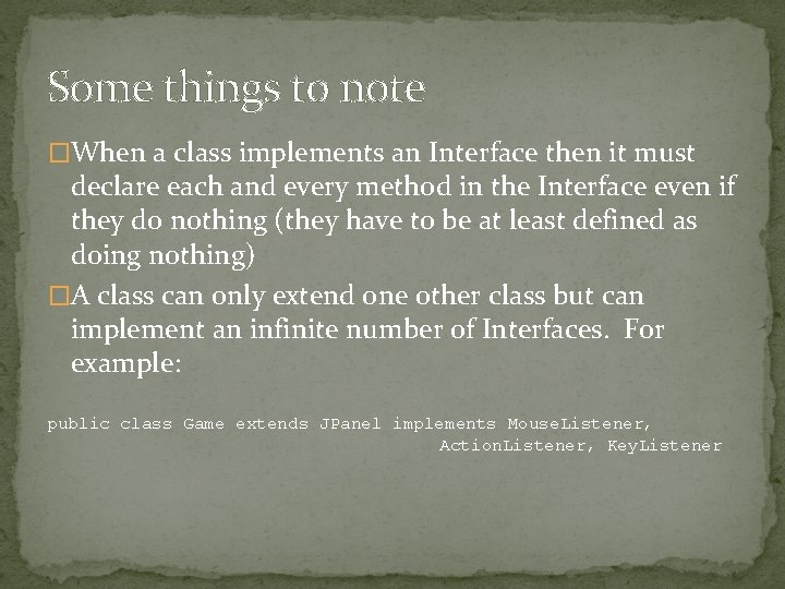 Some things to note �When a class implements an Interface then it must declare