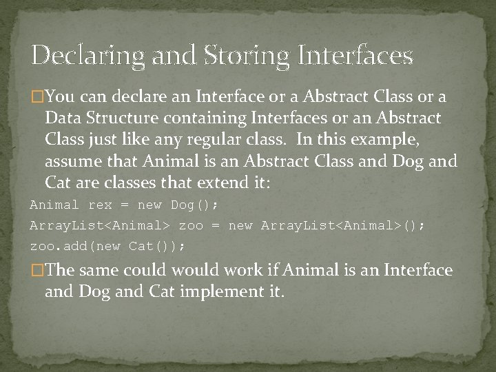 Declaring and Storing Interfaces �You can declare an Interface or a Abstract Class or