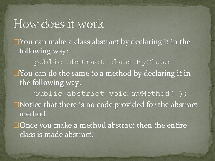 How does it work �You can make a class abstract by declaring it in