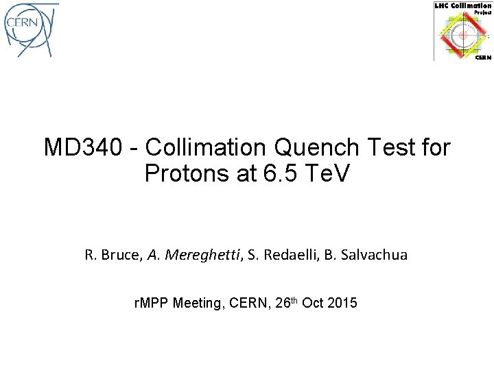 MD 340 - Collimation Quench Test for Protons at 6. 5 Te. V R.