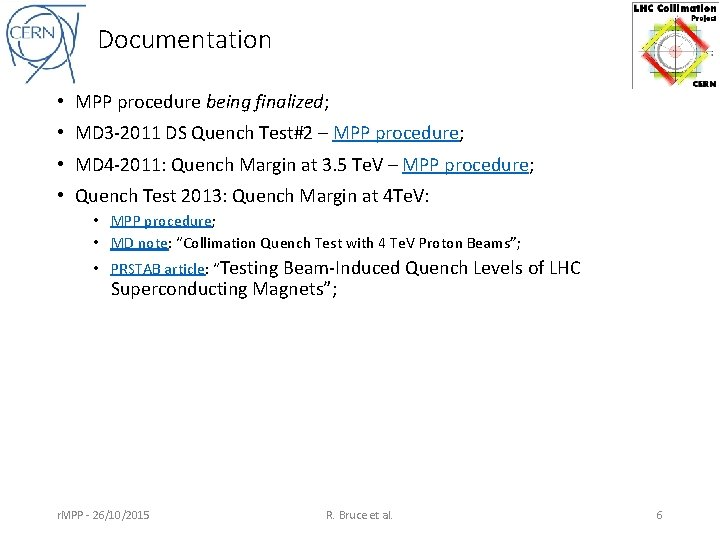 Documentation • MPP procedure being finalized; • MD 3 -2011 DS Quench Test#2 –