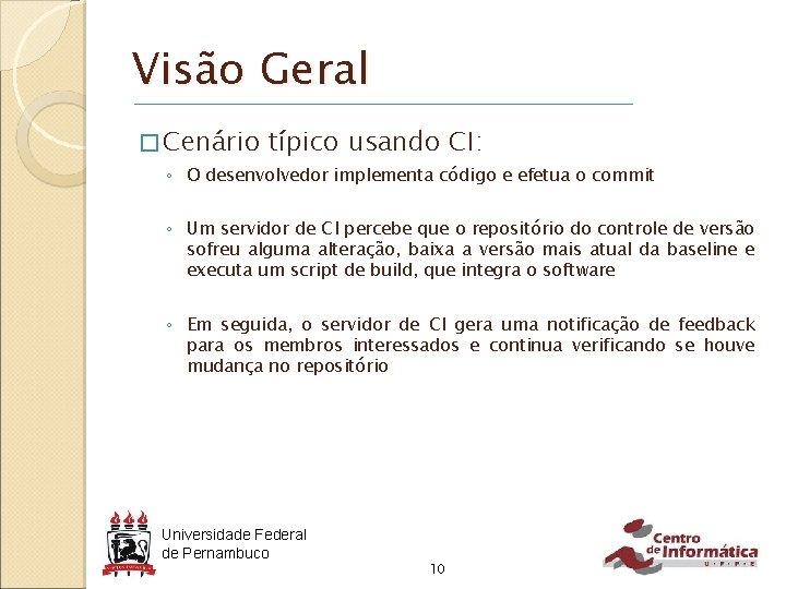 Visão Geral � Cenário típico usando CI: ◦ O desenvolvedor implementa código e efetua