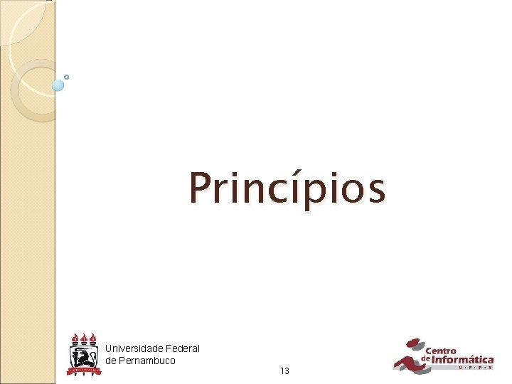 Princípios Universidade Federal de Pernambuco 13
